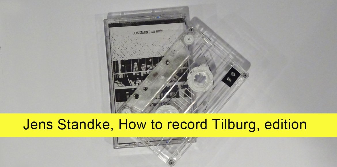 Jens Standke How to record Tilburg, Artist's Publication, on the occasion of his solo exhibition at SEA Foundation Tilburg, the Netherlands
